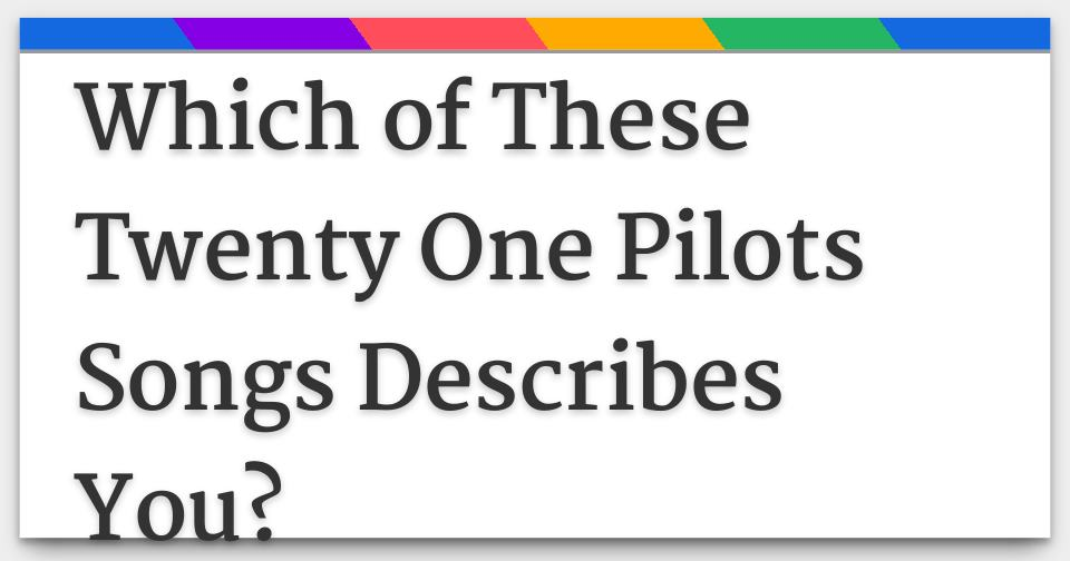Which of These Twenty One Pilots Songs Describes You?