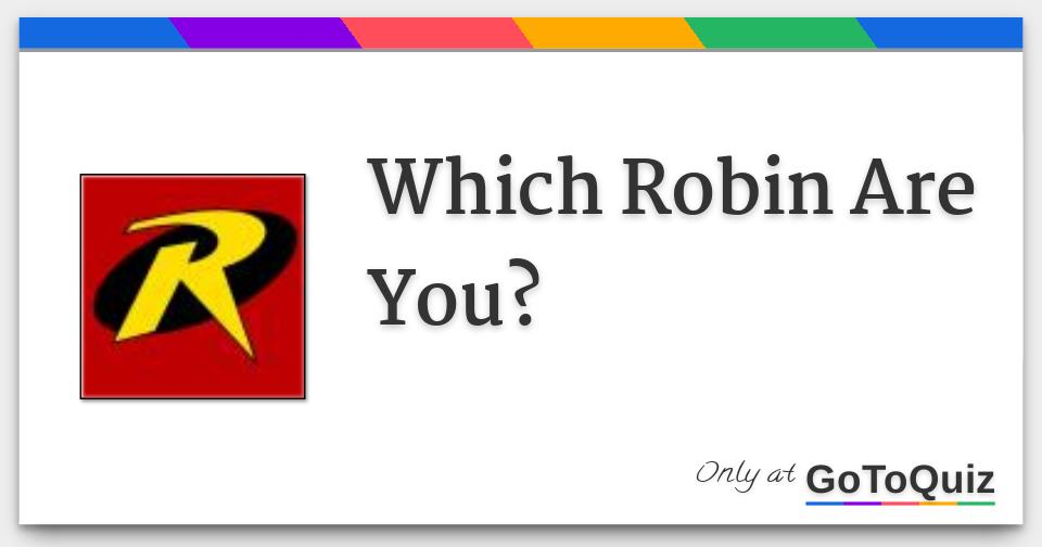Which Robin Are You