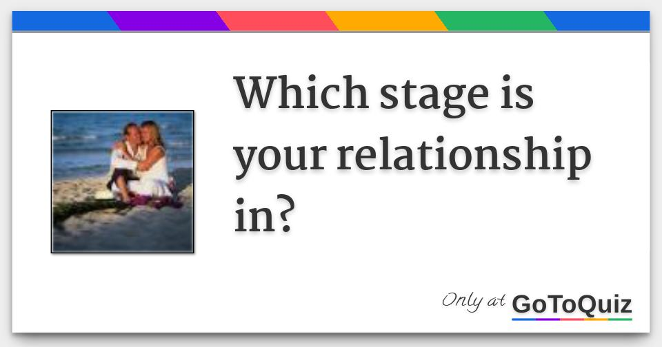 Which stage is your relationship in?