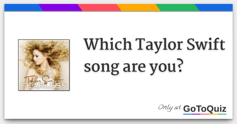 Which Taylor Swift Song Are You