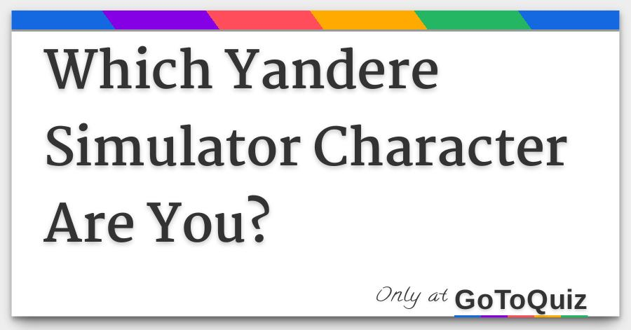 Which Yandere Simulator Character Are You?