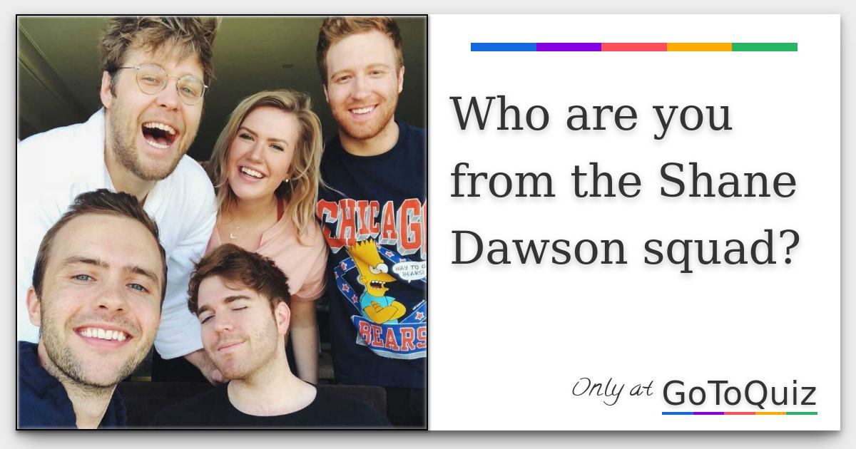 Who are you from the Shane Dawson squad?