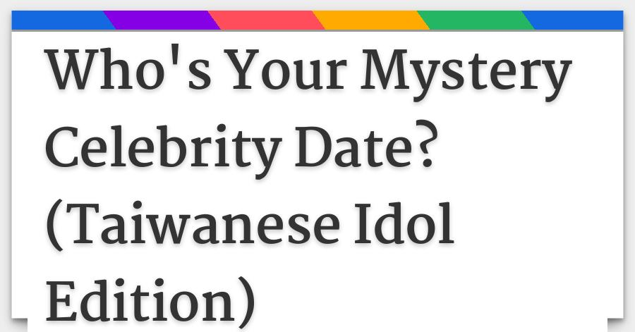 Who's Your Mystery Celebrity Date? (Taiwanese Idol Edition)