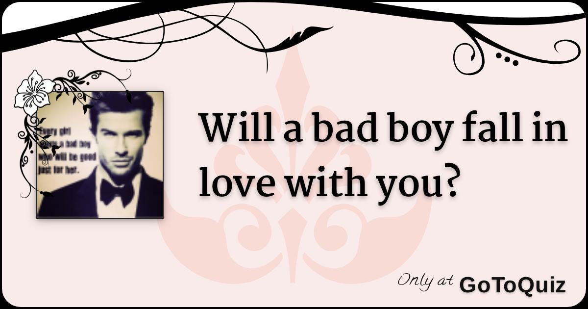 Will a bad boy fall in love with you?