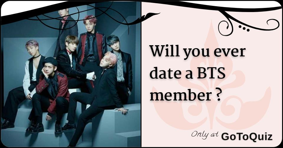 Will you ever date a BTS member ?