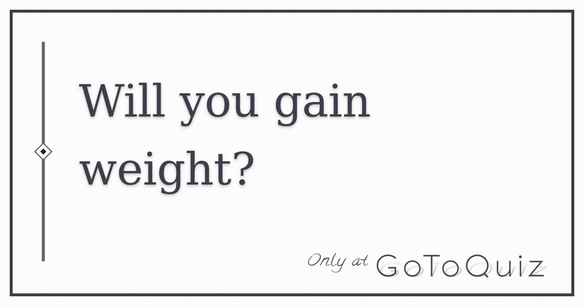 Will you gain weight?