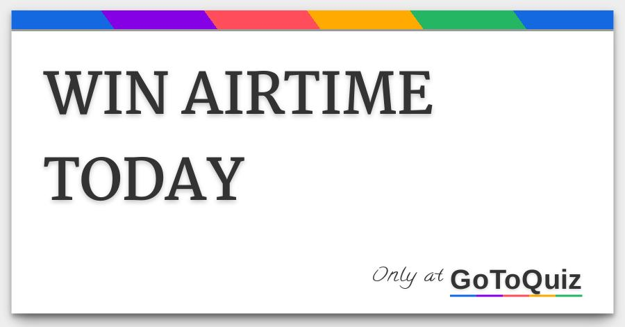 WIN AIRTIME TODAY
