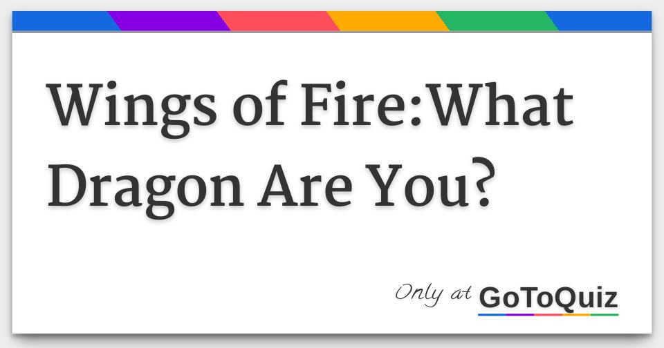 Wings of Fire:What Dragon Are You?