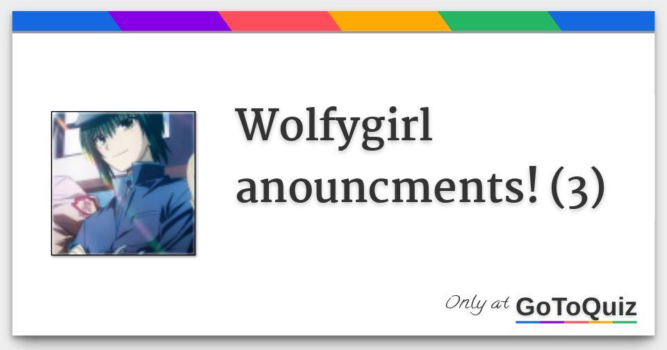 Wolfygirl anouncments! (3)