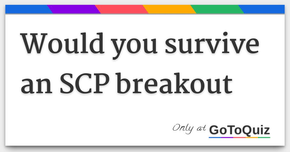 would you survive an SCP breakout