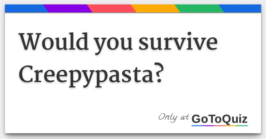 Would you survive Creepypasta?