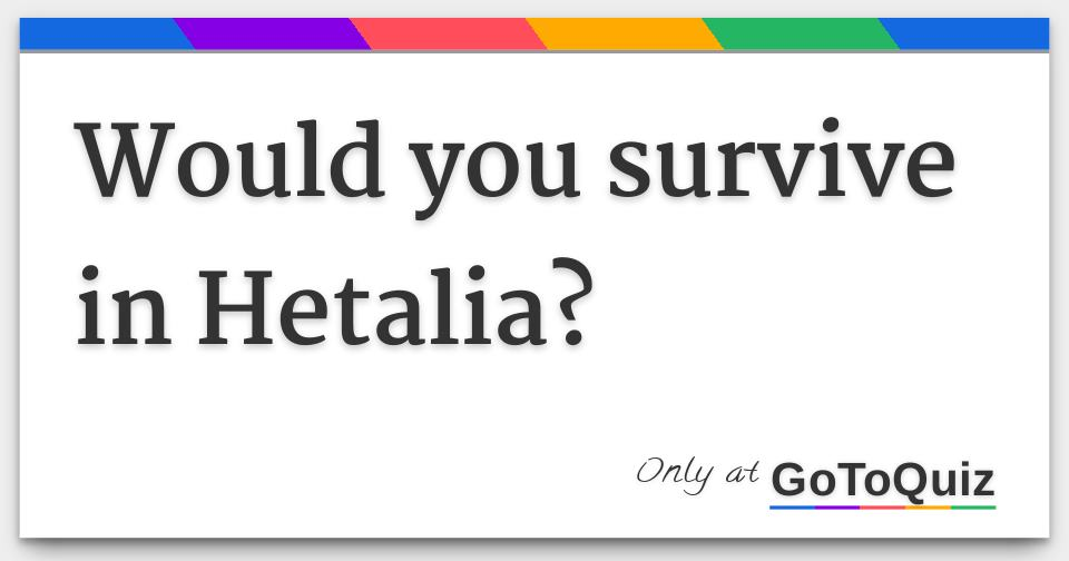 Would you survive in Hetalia?