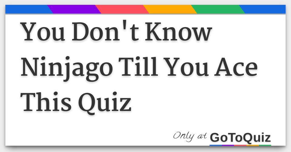 You Don't Know Ninjago Till You Ace This Quiz