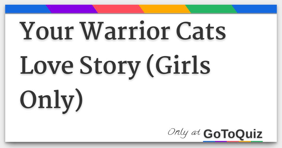 Your Warrior Cats Love Story (Girls Only)