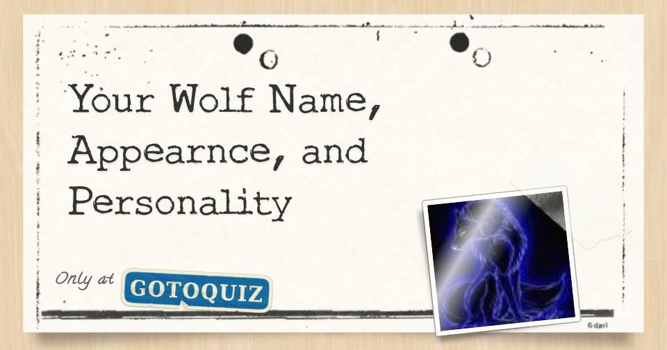Your Wolf Name, Appearnce, and Personality